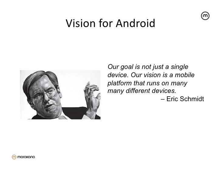 Vision for Android              Our goal is not just a single             device. Our vision is a mobile            ...