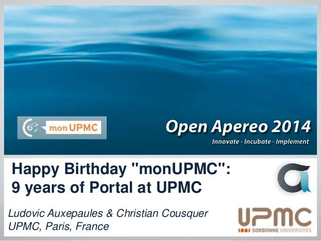 """Happy Birthday """"monUPMC"""": 9 years of Portal at UPMC Ludovic Auxepaules & Christian Cousquer UPMC, Paris, France 1"""