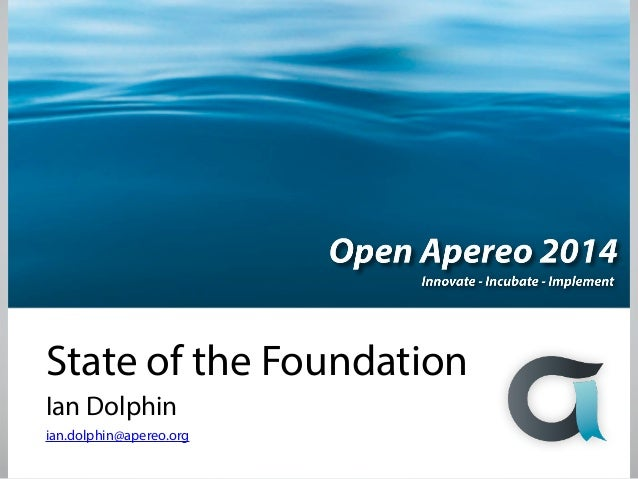 State of the Foundation Ian Dolphin ian.dolphin@apereo.org