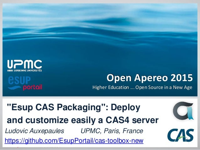 """Open Apereo 2015 Higher Education ... Open Source in a New Age """"Esup CAS Packaging"""": Deploy and customize easily a CAS4 se..."""
