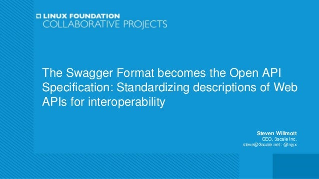 The Swagger Format becomes the Open API Specification: Standardizing descriptions of Web APIs for interoperability Steven ...