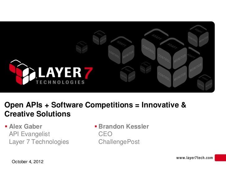 Open APIs + Software Competitions = Innovative &Creative Solutions Alex Gaber              Brandon Kessler  API Evangeli...
