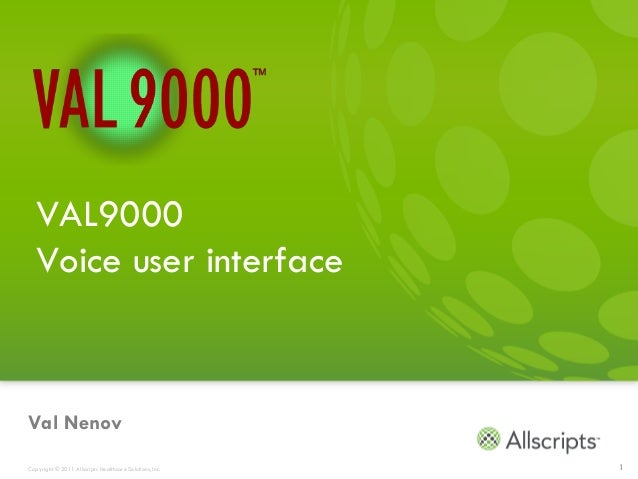 VAL9000  Voice user interfaceVal NenovCopyright © 2011 Allscripts Healthcare Solutions, Inc.   1