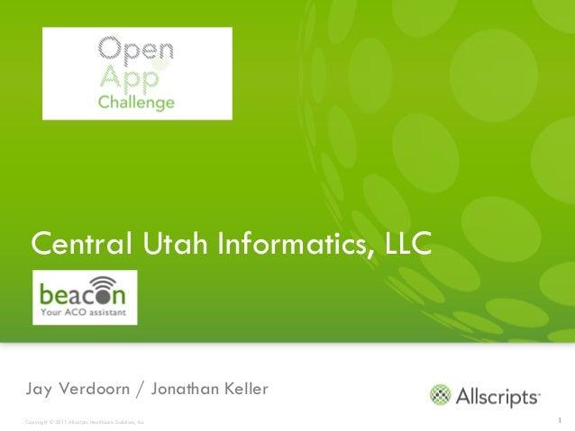 Central Utah Informatics, LLCJay Verdoorn / Jonathan KellerCopyright © 2011 Allscripts Healthcare Solutions, Inc.   1
