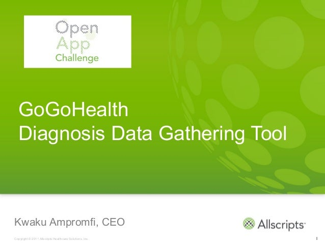GoGoHealth  Diagnosis Data Gathering ToolKwaku Ampromfi, CEOCopyright © 2011 Allscripts Healthcare Solutions, Inc.   1
