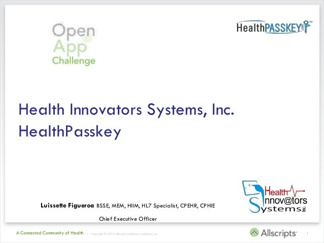Health Innovators Systems, Inc.HealthPasskey           Luissette Figueroa BSSE, MEM, HIIM, HL7 Specialist, CPEHR, CPHIE   ...