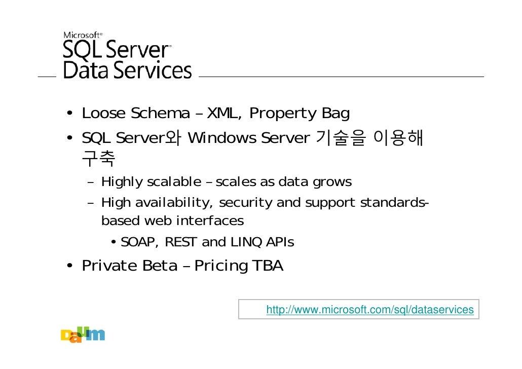 • Loose Schema – XML, Property Bag • SQL Server와 Windows Server 기술을 이용해   구축   – Highly scalable – scales as data grows   ...