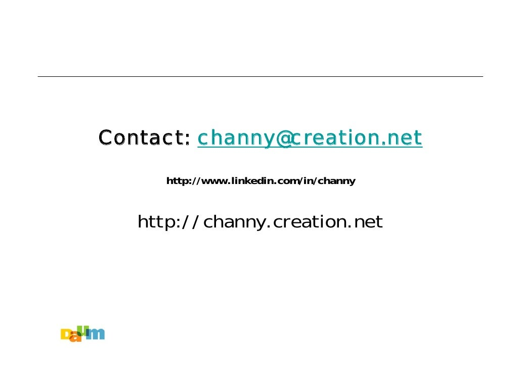 Contact: channy@creation.net        http://www.linkedin.com/in/channy      http://channy.creation.net