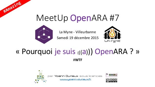 MeetUp OpenARA #7 LaMyne - Villeurbanne Samedi19décembre2015 « Pourquoijesuis(((a)))OpenARA ? » #WTF par Yoann Dur...