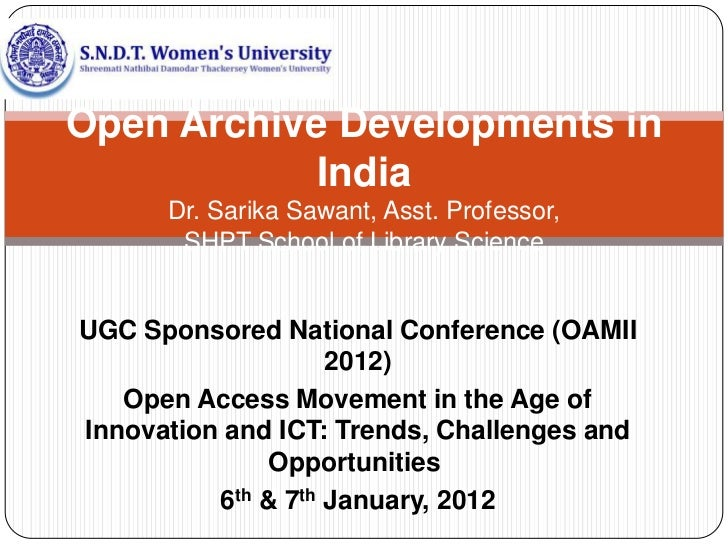 Open Archive Developments in            India      Dr. Sarika Sawant, Asst. Professor,       SHPT School of Library Scienc...