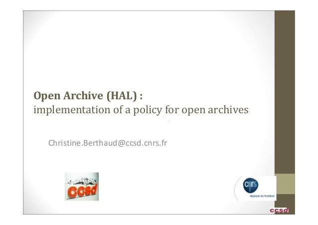 Open Archive (HAL) :implementation of a policy for open archives   Christine.Berthaud@ccsd.cnrs.fr