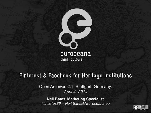 Open Archives 2.1, Stuttgart, Germany. April 4, 2014 Neil Bates, Marketing Specialist @nbates86 – Neil.Bates@Europeana.eu
