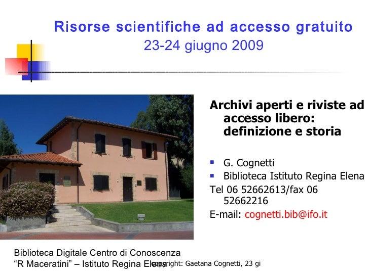 Risorse scientifiche ad accesso gratuito 23-24 giugno 2009 <ul><li>Archivi aperti e riviste ad accesso libero: definizione...