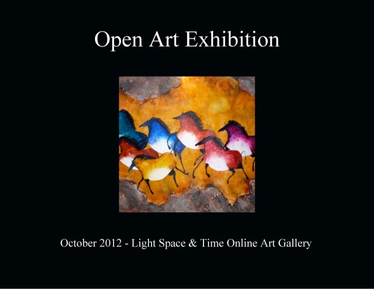 Open Art Exhibition     October 2012             Light Space & Time Online Art Gallery             118 Poinciana Drive, Ju...