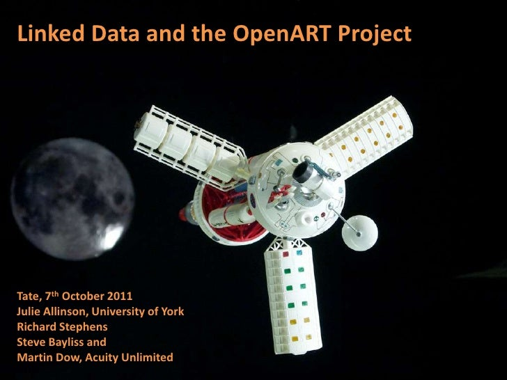 Linked Data and the OpenART Project<br />Tate, 7th October 2011<br />Julie Allinson, University of York<br />Richard Steph...