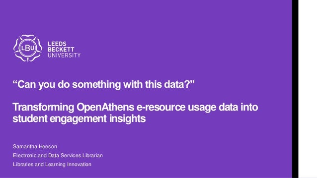 """""""Can you do something with this data?"""" Transforming OpenAthens e-resource usage data into student engagement insights Sama..."""