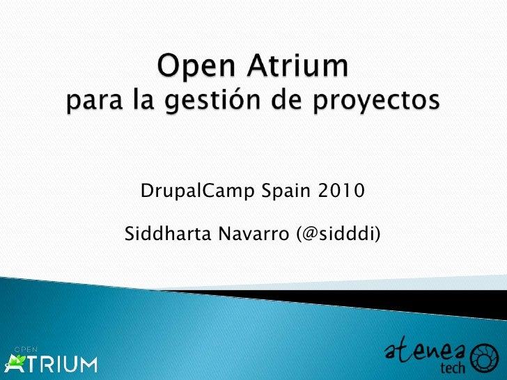 Open Atrium para la gestión de proyectos<br />DrupalCamp Spain 2010<br />Siddharta Navarro (@sidddi)<br />