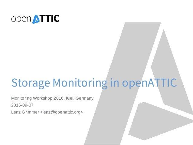 Storage Monitoring in openATTIC Monitoring Workshop 2016, Kiel, Germany 2016-09-07 Lenz Grimmer <lenz@openattic.org>