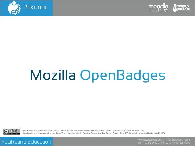 Facilitating Education www.pukunui.com / info@pukunui.com Phone: 1300 466 635 or +61 8 9328 4545 Mozilla OpenBadges This w...