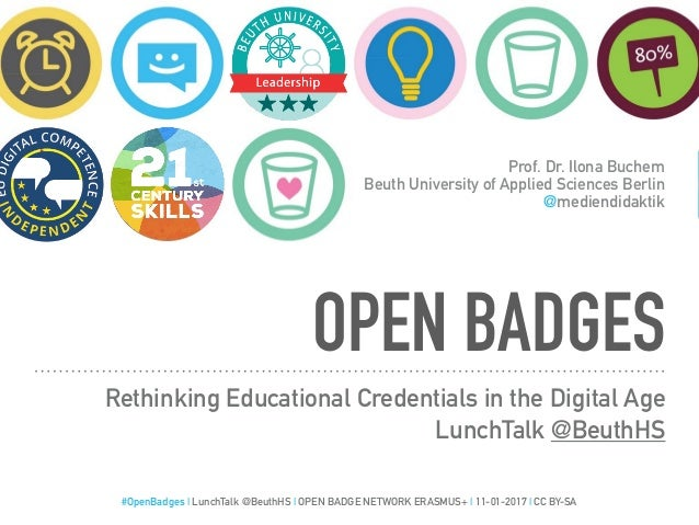 OPEN BADGES Rethinking Educational Credentials in the Digital Age LunchTalk @BeuthHS Prof. Dr. Ilona Buchem Beuth Universi...