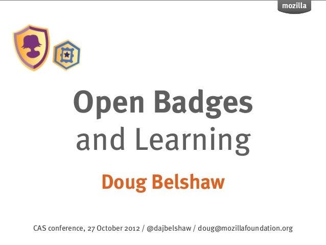 Open Badges           and Learning                   Doug BelshawCAS conference, 27 October 2012 / @dajbelshaw / doug@mozi...
