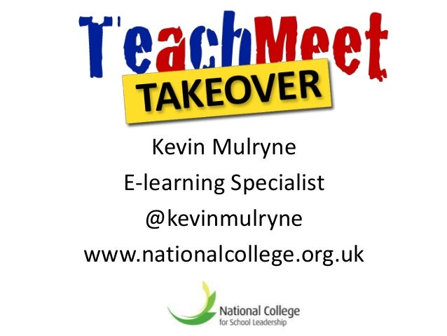 Kevin Mulryne  E-learning Specialist    @kevinmulrynewww.nationalcollege.org.uk