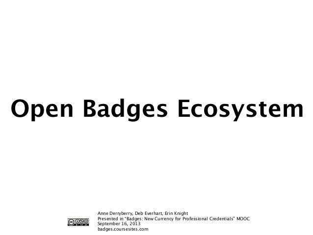 """Open Badges Ecosystem  Anne Derryberry, Deb Everhart, Erin Knight Presented in """"Badges: New Currency for Professional Cred..."""