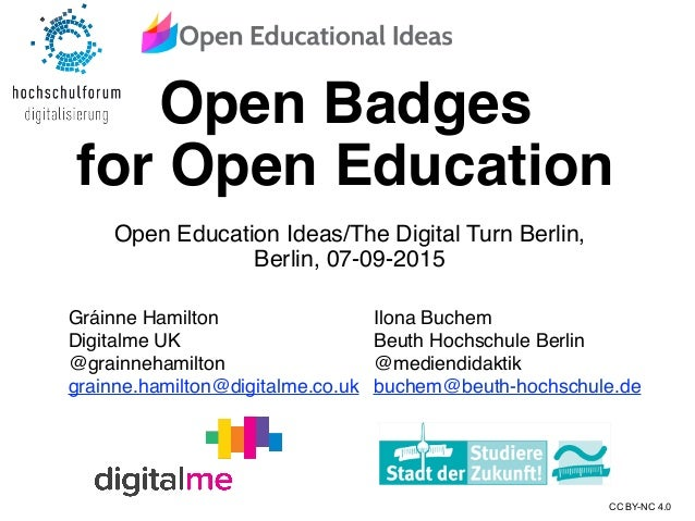 Open Badges for Open Education Gráinne Hamilton Digitalme UK @grainnehamilton grainne.hamilton@digitalme.co.uk CC BY-NC 4....