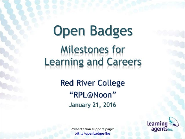 """Open Badges Milestones for Learning and Careers Red River College """"RPL@Noon"""" January 21, 2016 Presentation support page: b..."""