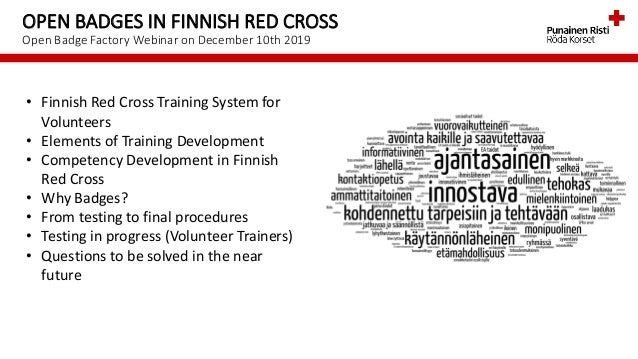 OPEN BADGES IN FINNISH RED CROSS Open Badge Factory Webinar on December 10th 2019 • Finnish Red Cross Training System for ...