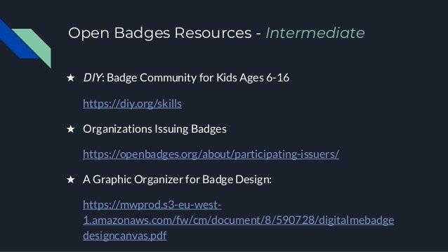 Open Badges Resources - Intermediate ★ DIY: Badge Community for Kids Ages 6-16 https://diy.org/skills ★ Organizations Issu...
