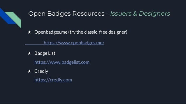 Open Badges Resources - Issuers & Designers ★ Openbadges.me (try the classic, free designer) https://www.openbadges.me/ ★ ...