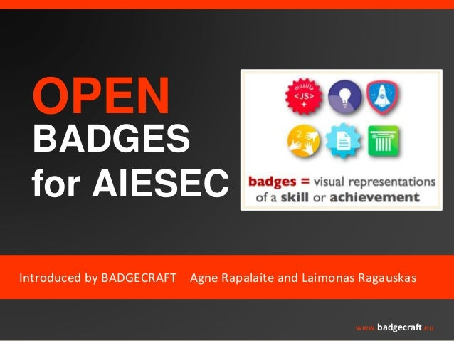 OPEN  BADGES  for AIESEC  Introduced by BADGECRAFT Agne Rapalaite and Laimonas Ragauskas  www.badgecraft.eu