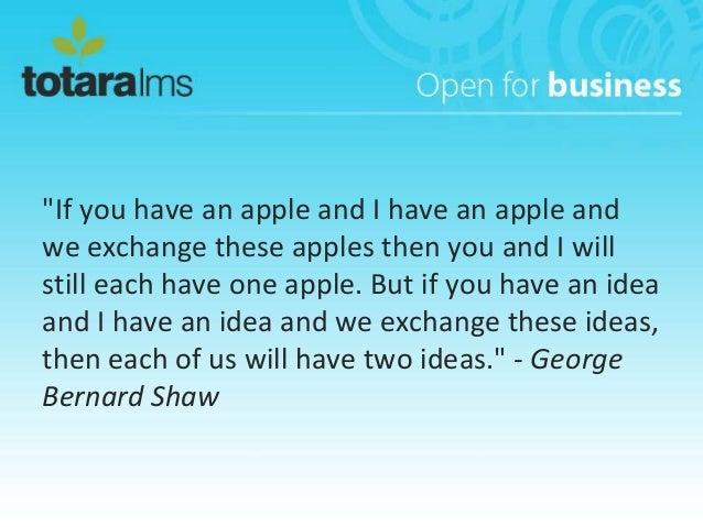 """If you have an apple and I have an apple andwe exchange these apples then you and I willstill each have one apple. But if..."