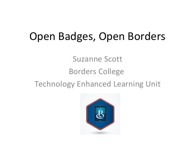 Open Badges, Open Borders Suzanne Scott Borders College Technology Enhanced Learning Unit