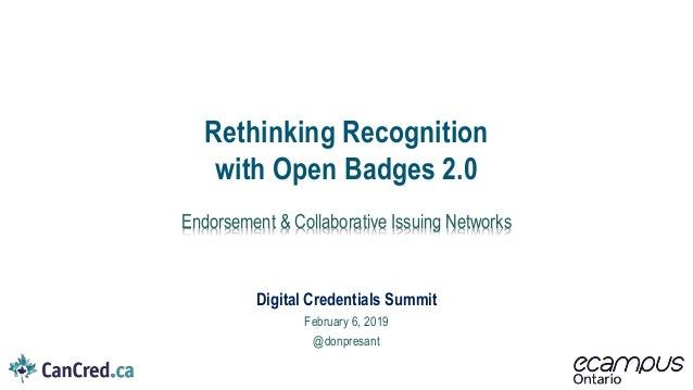 Digital Credentials Summit February 6, 2019 @donpresant Rethinking Recognition with Open Badges 2.0 Endorsement & Collabor...