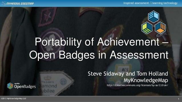 ©2013 MyKnowledgeMap LtdInspired assessment learning technologyPortability of Achievement –Open Badges in Assessment1Steve...