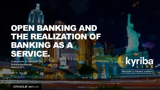 Copyright © 2019, Oracle and/or its affiliates. All rights reserved. 1 OPEN BANKING AND THE REALIZATION OF BANKING AS A SE...