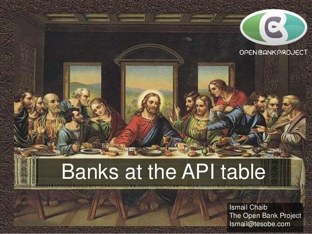 Bank as a Platform - Bank Presentation -  Banks at the API table Simon Redfern, Founder simon@tesobe.com  Ismail Chaib The...