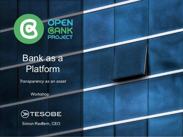 Simon Redfern, CEO Bank as a Platform Transparency as an asset Workshop