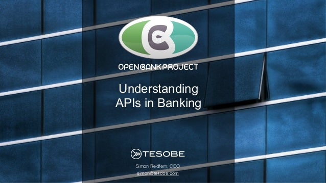 Simon Redfern, CEO! simon@tesobe.com! Understanding APIs in Banking