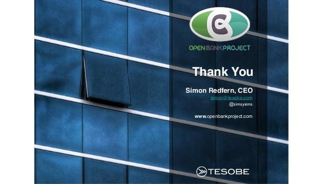 "Simon Redfern, CEO! simon@tesobe.com"" @simsysims  "" www.openbankproject.com"" Thank You!"