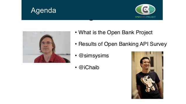 """Background • What is the Open Bank Project"""" • Results of Open Banking API Survey"""" • @simsysims"""" • @iChaib"""" Agenda @iCh..."""