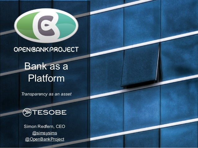 Simon Redfern, CEO @simsysims @OpenBankProject Bank as a Platform Transparency as an asset