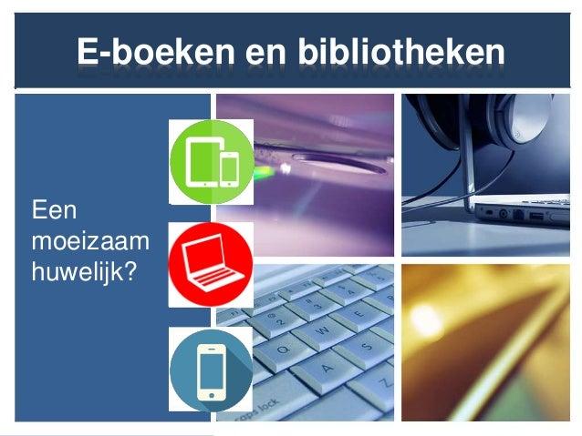 E-boeken en bibliotheken Een moeizaam huwelijk?