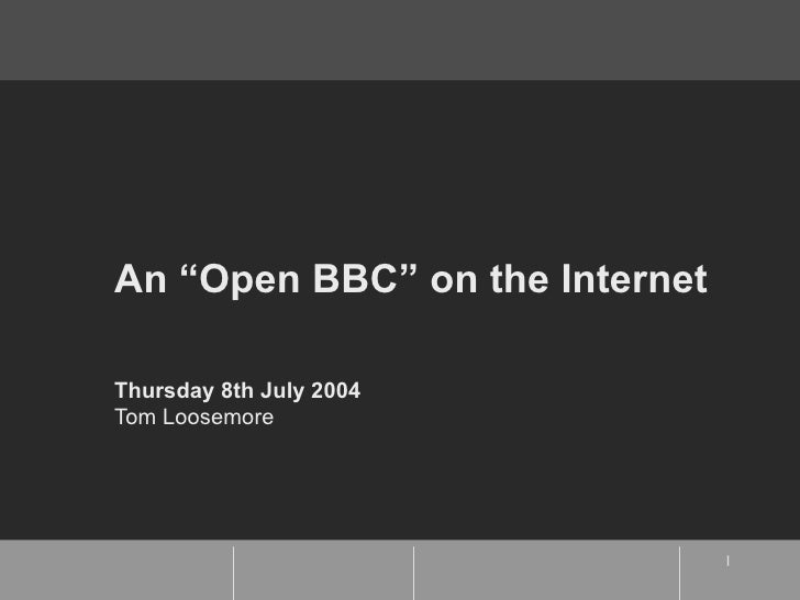 "An ""Open BBC"" on the Internet  Thursday 8th July 2004 Tom Loosemore"
