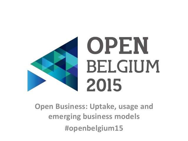 Open Business: Uptake, usage and emerging business models #openbelgium15