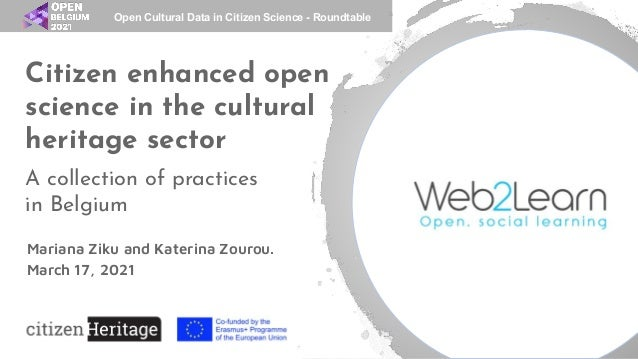 Citizen enhanced open science in the cultural heritage sector A collection of practices in Belgium Mariana Ziku and Kateri...