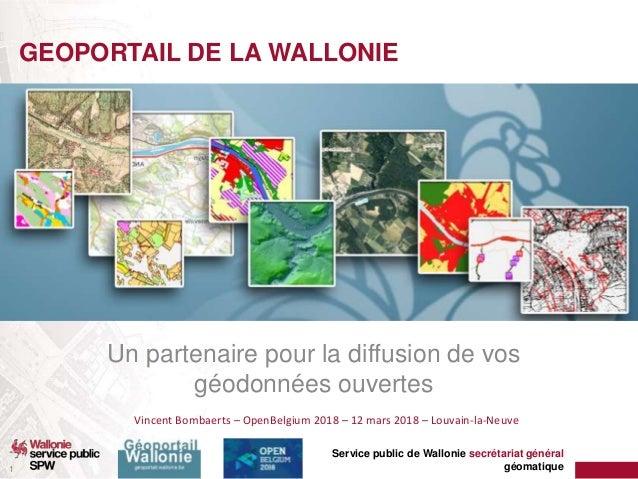 Service public de Wallonie secrétariat général géomatique1 GEOPORTAIL DE LA WALLONIE Un partenaire pour la diffusion de vo...