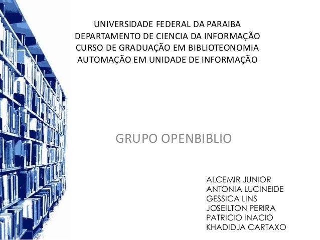 UNIVERSIDADE FEDERAL DA PARAIBADEPARTAMENTO DE CIENCIA DA INFORMAÇÃOCURSO DE GRADUAÇÃO EM BIBLIOTEONOMIAAUTOMAÇÃO EM UNIDA...